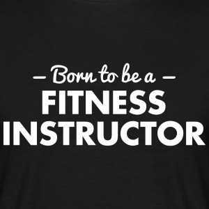 born to be a fitness instructor - Männer T-Shirt