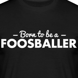 born to be a foosballer - Men's T-Shirt