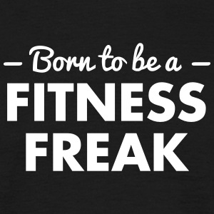 born to be a fitness freak - Men's T-Shirt