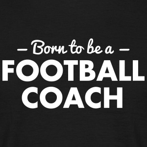 born to be a football coach - Men's T-Shirt