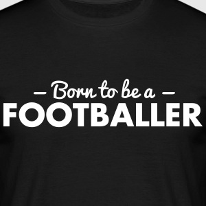 born to be a footballer - Men's T-Shirt