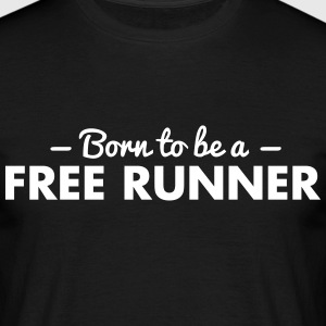born to be a free runner - Men's T-Shirt