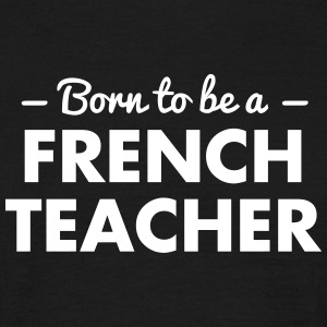 born to be a french teacher - Men's T-Shirt
