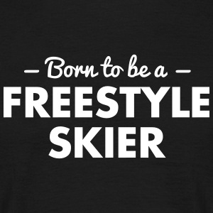 born to be a freestyle skier - Men's T-Shirt