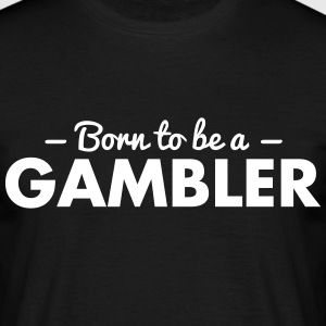 born to be a gambler - Men's T-Shirt