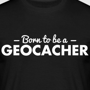born to be a geocacher - Men's T-Shirt