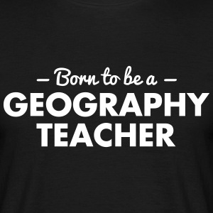 born to be a geography teacher - Männer T-Shirt
