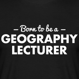 born to be a geography lecturer - Männer T-Shirt