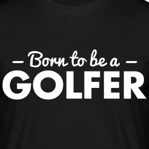 born to be a golfer - Men's T-Shirt