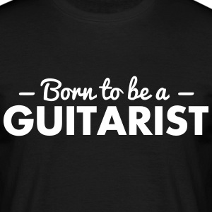 born to be a guitarist - Men's T-Shirt