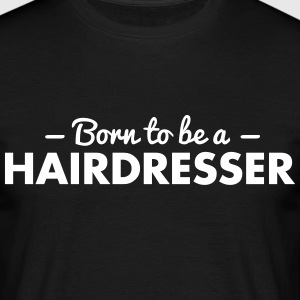 born to be a hairdresser - Men's T-Shirt