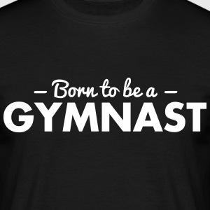 born to be a gymnast - Men's T-Shirt