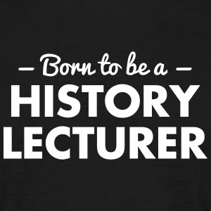 born to be a history lecturer - Men's T-Shirt