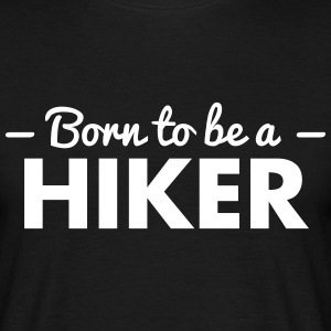 born to be a hiker - Men's T-Shirt