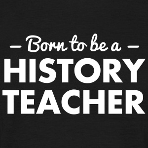 born to be a history teacher - Men's T-Shirt