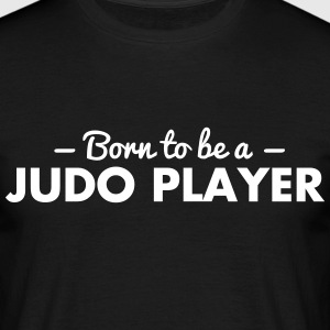 born to be a judo player - Men's T-Shirt