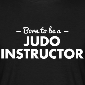 born to be a judo instructor - Männer T-Shirt