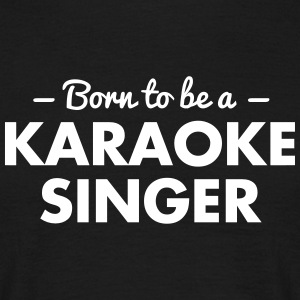 born to be a karaoke singer - Männer T-Shirt