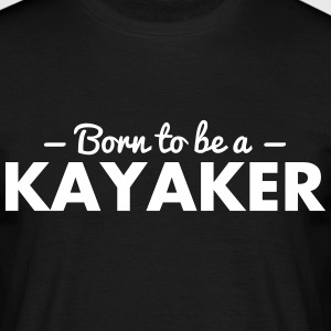 born to be a kayaker - Men's T-Shirt