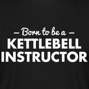 born to be a kettlebell instructor - Männer T-Shirt
