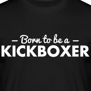 born to be a kickboxer - Men's T-Shirt