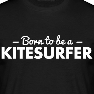 born to be a kitesurfer - Männer T-Shirt
