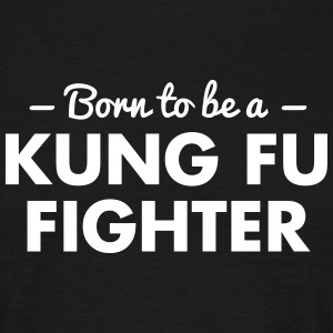 born to be a kung fu fighter - Men's T-Shirt