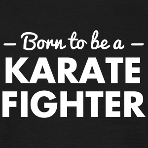 born to be a karate fighter - Men's T-Shirt