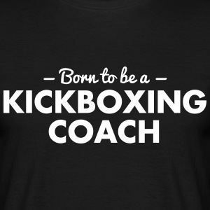 born to be a kickboxing coach - Men's T-Shirt
