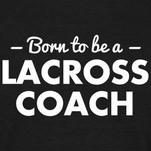 born to be a lacross coach - Männer T-Shirt