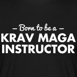 born to be a krav maga instructor - Männer T-Shirt