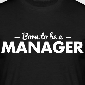 born to be a manager - Men's T-Shirt