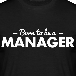 born to be a manager - Männer T-Shirt