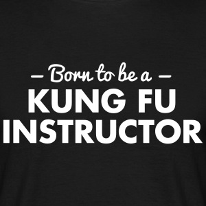 born to be a kung fu instructor - Men's T-Shirt