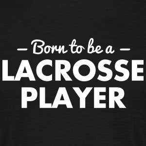 born to be a lacrosse player - Männer T-Shirt