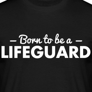 born to be a lifeguard - Men's T-Shirt