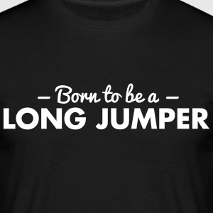 born to be a long jumper - Men's T-Shirt