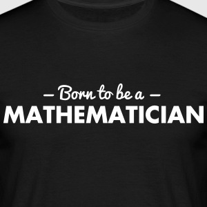 born to be a mathematician - Men's T-Shirt
