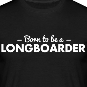 born to be a longboarder - Men's T-Shirt