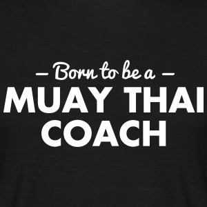 born to be a muay thai coach - Men's T-Shirt