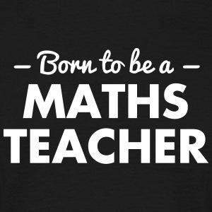 born to be a maths teacher - Men's T-Shirt