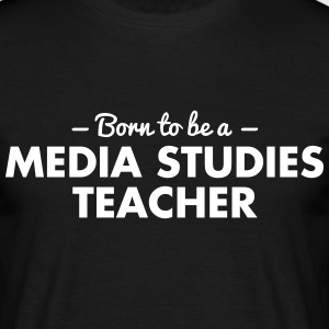 born to be a media studies teacher - Men's T-Shirt