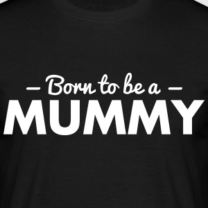 born to be a mummy - Men's T-Shirt