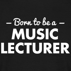born to be a music lecturer - Men's T-Shirt