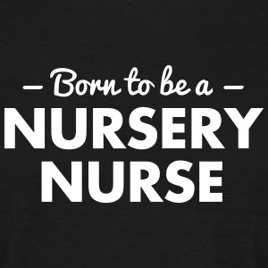 born to be a nursery nurse - Men's T-Shirt