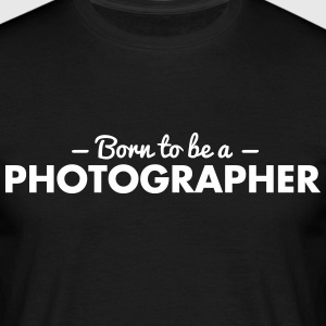 born to be a photographer - Men's T-Shirt