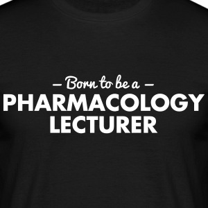 born to be a pharmacology lecturer - Men's T-Shirt
