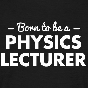 born to be a physics lecturer - Men's T-Shirt