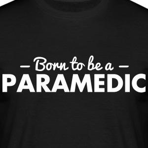 born to be a paramedic - Men's T-Shirt