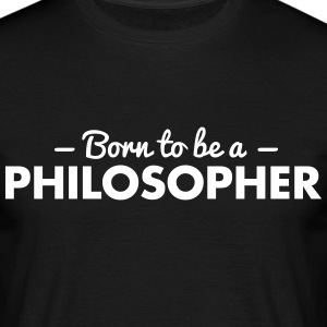born to be a philosopher - Men's T-Shirt
